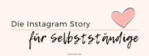 Als Selbstständige die Instagram Story nutzen? Darum solltest du das unbedingt tun.