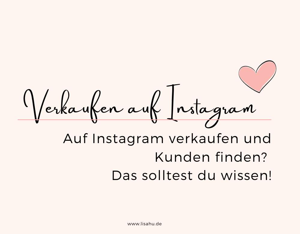 Auf Instagram verkaufen und Kunden finden? Das solltest du wissen!
