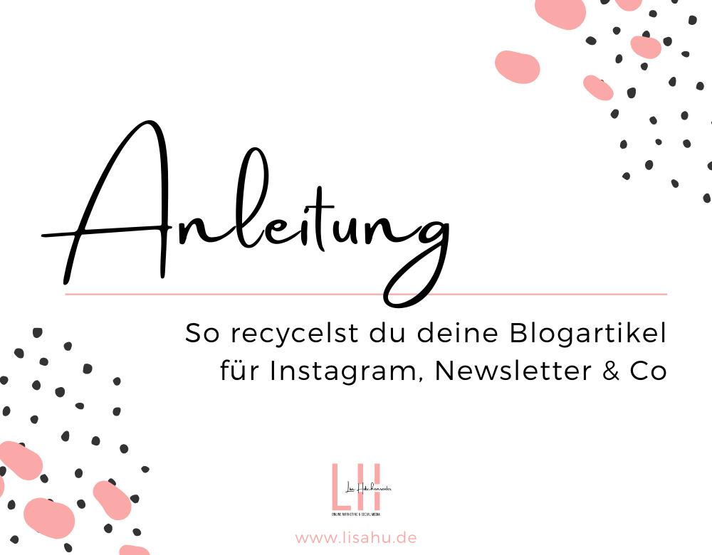 Die Praxis-Anleitung: So recycelst du deine Blogartikel für Instagram, Newsletter & Co.